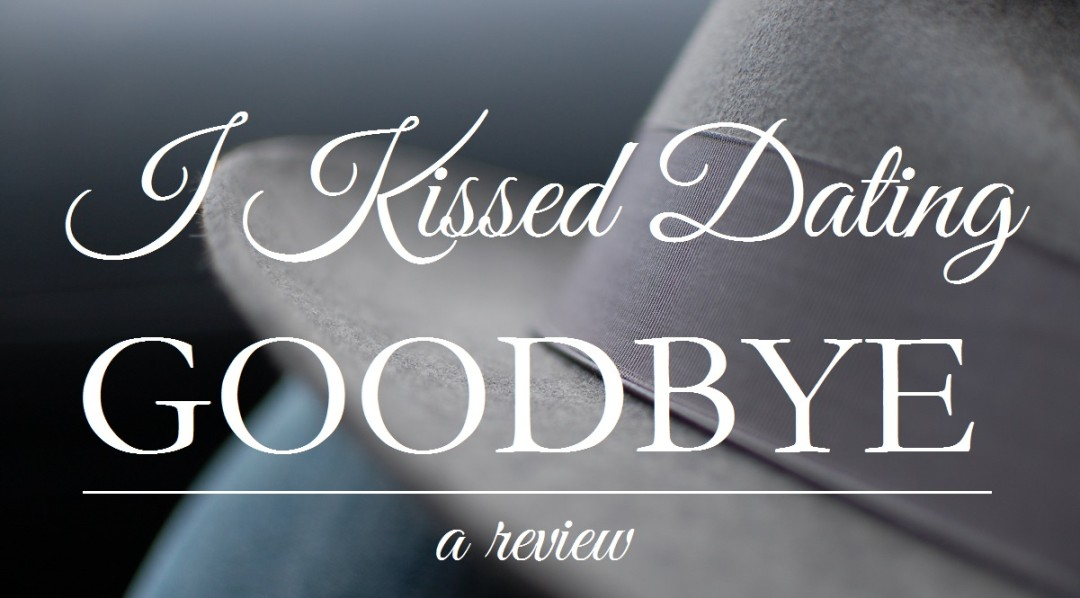 I Kissed Dating Goodbye A New Attitude Toward Relationships and Romance